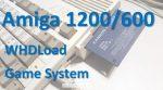 Amiga 1200/600 WHDLoad Gaming System